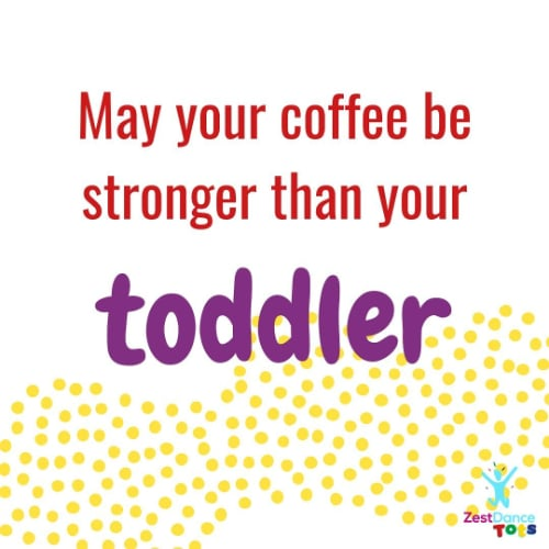 zest dance tots may your coffee be stronger than your toddler